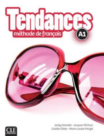 Tendances. A1. Livre de l'élève. Per le Scuole superiori. Con e-book. Con espansione online - Jacky Girardet  