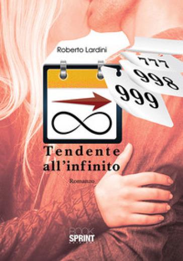 Tendente all'infinito - Roberto Lardini |