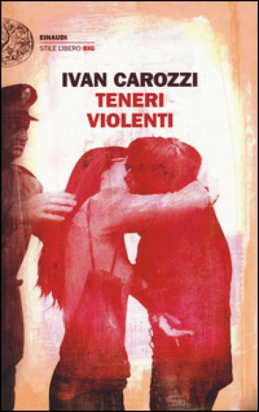 Teneri violenti - Ivan Carozzi |