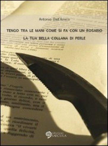 Tengo tra le mani come si fa con un rosario la tua bella collana di perle - Antonio Dall'Amico |