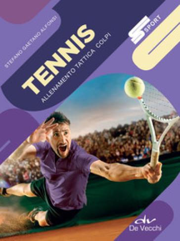 Tennis. Allenamento, tattica, colpi - Stefano Gaetano Alfonsi   Thecosgala.com