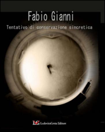 Tentativo di conservazione sincretica - Fabio Gianni |