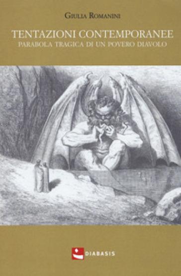 Tentazioni contemporanee. Parabola tragica di un povero diavolo - Giulia Romanini | Rochesterscifianimecon.com