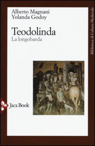 Teodolinda. La longobarda - Alberto Magnani   Rochesterscifianimecon.com
