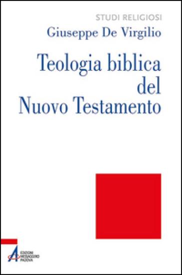 Teologia biblica del Nuovo Testamento - Giuseppe De Virgilio  