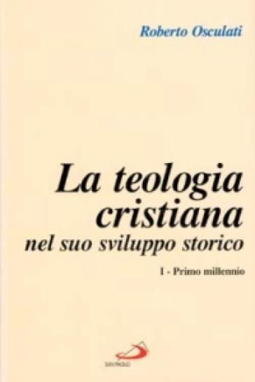 Teologia cristiana nel suo sviluppo storico. 1.Primo millennio - Roberto Osculati | Jonathanterrington.com