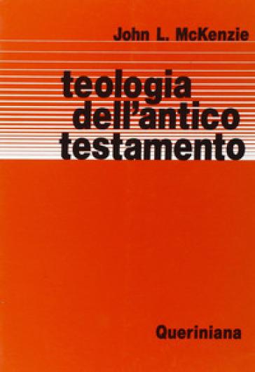 Teologia dell'Antico Testamento - John L. McKenzie |