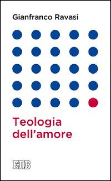 Teologia dell'amore - Gianfranco Ravasi | Jonathanterrington.com