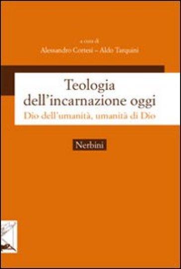 Teologia dell'incarnazione oggi. Dio dell'umanità, umanità di Dio - A. Tarquini   Jonathanterrington.com