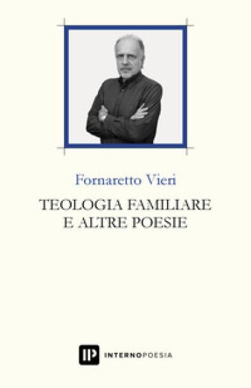Teologia familiare e altre poesie - Fornaretto Vieri |