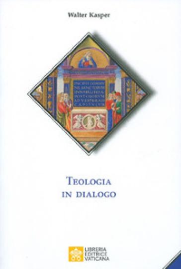 Teologia in dialogo - Walter Kasper |