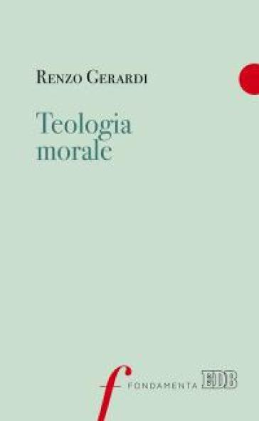 Teologia morale - Renzo Gerardi   Rochesterscifianimecon.com