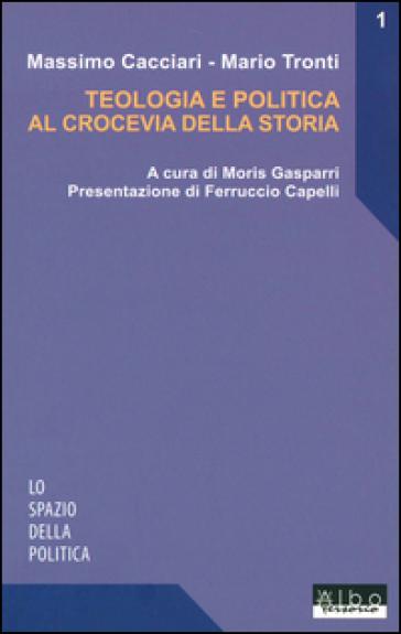 Teologia e politica al crocevia della storia - Massimo Cacciari |