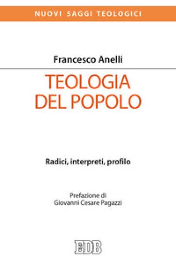 Teologia del popolo. Radici, interpreti, profilo - Francesco Anelli | Thecosgala.com