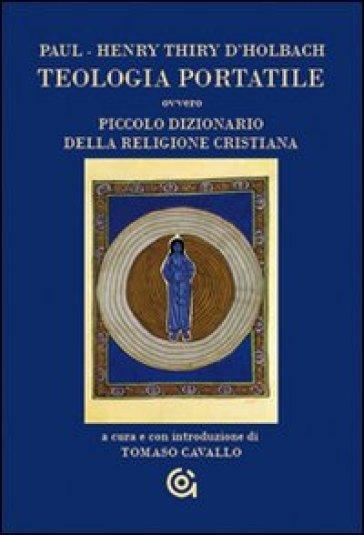 Teologia portatile ovvero piccolo dizionario della religione cristiana - Paul Thiry d' Holbach |