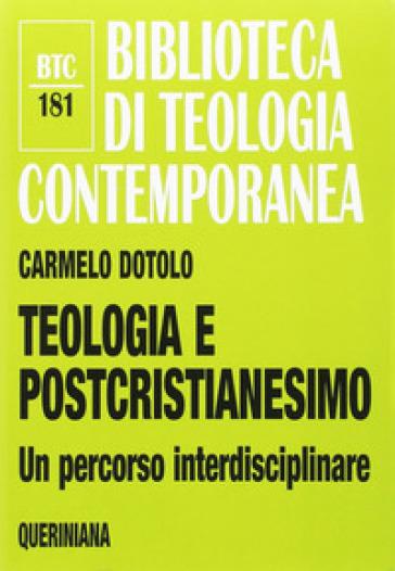 Teologia e postcristianesimo. Un percorso interdisciplinare - Carmelo Dotolo   Rochesterscifianimecon.com