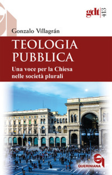 Teologia pubblica. Una voce per la Chiesa nelle società plurali - Gonzalo Villagran |