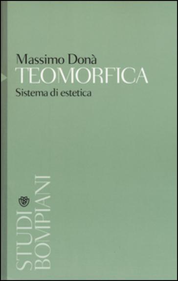 Teomorfica. Sistemi di estetica - Massimo Donà | Rochesterscifianimecon.com
