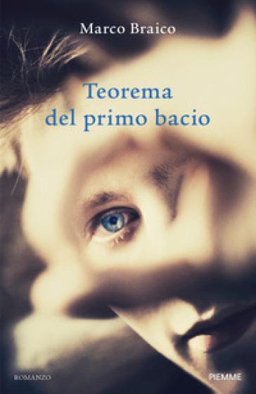 Teorema del primo bacio - Marco Braico |