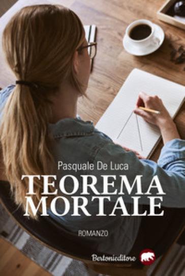 Teorema mortale - Pasquale De Luca |