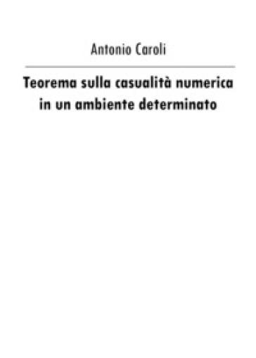 Teorema sulla casualità numerica in un ambiente determinato - Antonio Caroli |