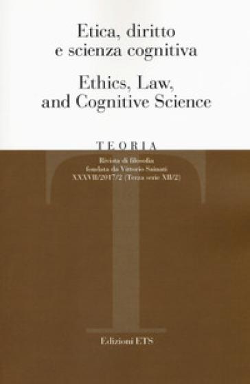 Teoria. Rivista di filosofia (2017). 2: Etica, diritto e scienza cognitiva-Ethics, law, and cognitive science