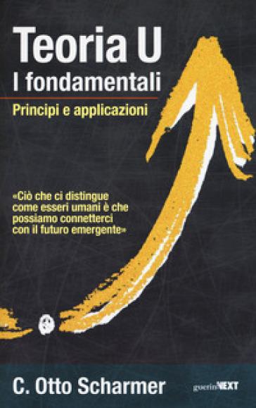 Teoria U. I fondamentali. Principi e applicazioni - Otto Scharmer |