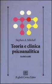 Teoria e clinica psicoanalitica. Scritti scelti - Stephen A. Mitchell