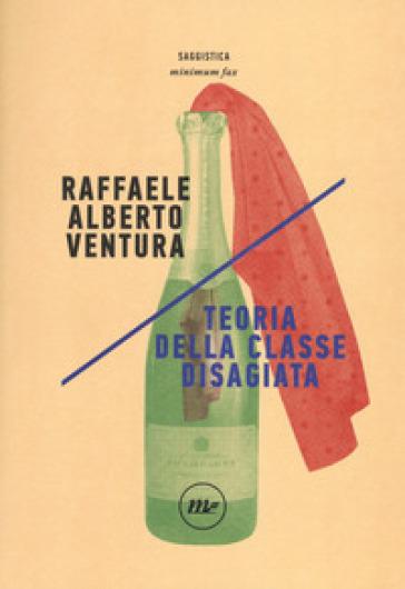Teoria della classe disagiata - Raffaele Alberto Ventura | Thecosgala.com