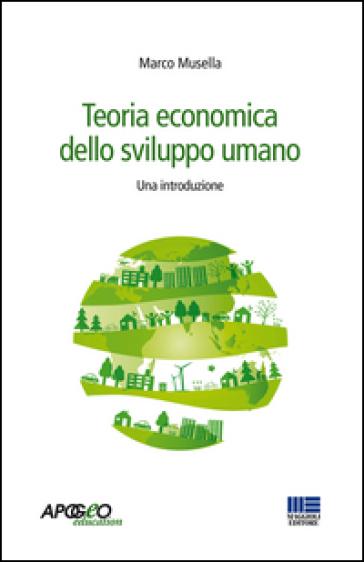 Teoria economica dello sviluppo umano. Una introduzione - Marco Musella |