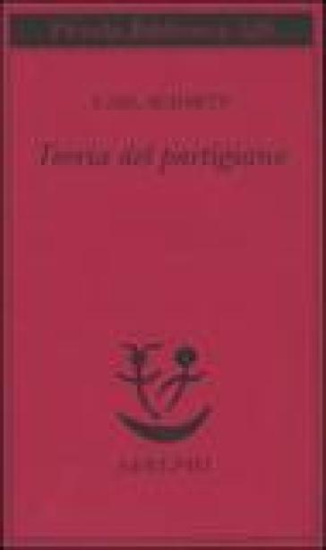 Teoria del partigiano. Integrazione al concetto del politico - Carl Schmitt |