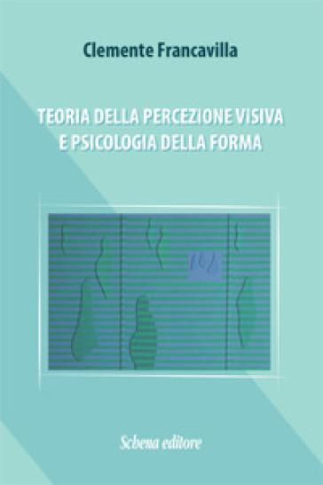 Teoria della percezione visiva e psicologia della forma - Clemente Francavilla |