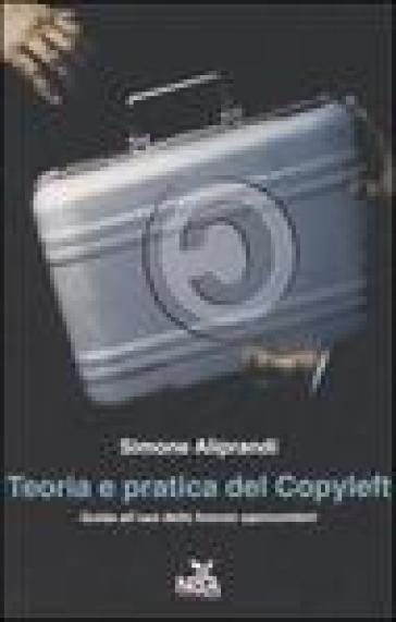Teoria e pratica del Copyleft. Guida all'uso delle licenze opencontent - Simone Aliprandi   Thecosgala.com