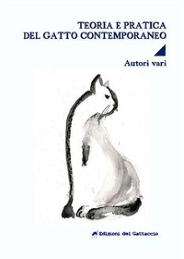 Teoria e pratica del gatto contemporaneo - F. Ferrara |