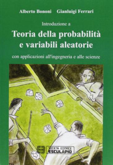 Teoria della probabilità e variabili aleatorie. Con applicazioni all'ingegneria e alle scienze - Alberto Bononi   Thecosgala.com