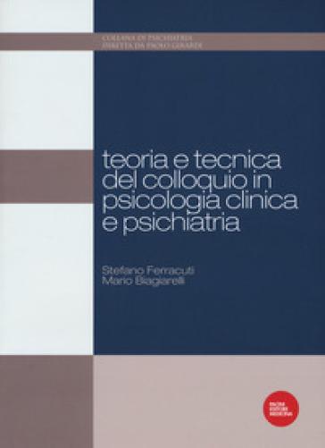 Teoria e tecnica del colloquio in psicologia clinica e psichiatria - Stefano Ferracuti |