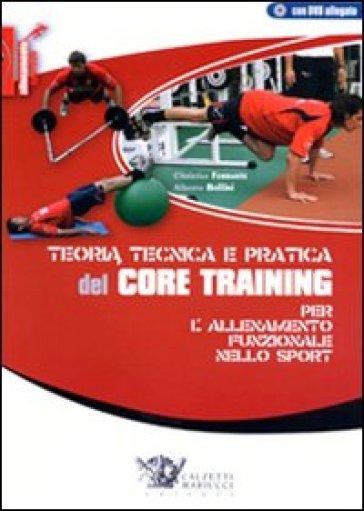 Teoria tecnica e pratica del core training per l'allenamento funzionale nello sport. Con DVD - Christian Ferrante |