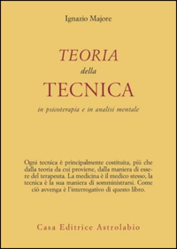 Teoria della tecnica in psicoterapia e in analisi mentale - Ignazio Majore |