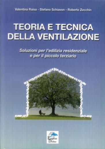 Teoria e tecnica della ventilazione. Soluzioni per l'edilizia residenziale e per il piccolo terziario - Valentina Raisa |
