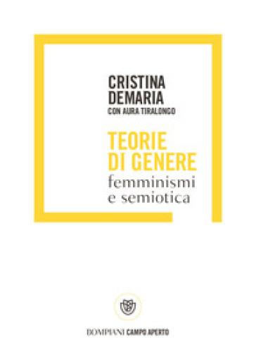 Teorie di genere. Femminismi e semiotica - Cristina Demaria |