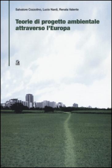 Teorie di progetto ambientale attraverso l'Europa - Salvatore Cozzolino pdf epub