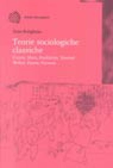 Teorie sociologiche classiche. Comte, Marx, Durkheim, Simmel, Weber, Pareto, Parsons - Enzo Rutigliano |