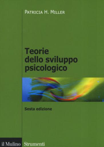 Teorie dello sviluppo psicologico - Patricia H. Miller | Thecosgala.com