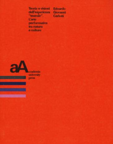 Teorie e visioni dell'esperienza «teatrale». L'arte performativa tra natura e culture - Edoardo Giovanni Carlotti | Ericsfund.org