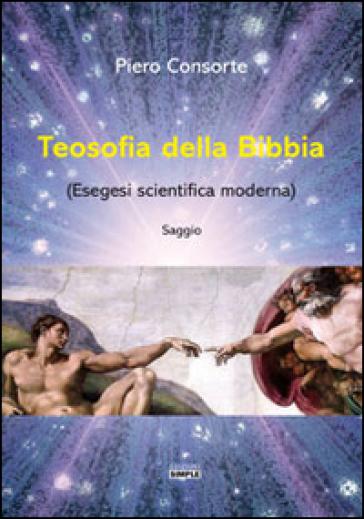 Teosofia della Bibbia (Esegesi scientifica moderna) - Piero Consorte   Thecosgala.com