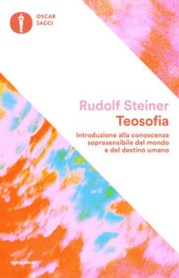 Teosofia. Introduzione alla conoscenza soprasensibile del mondo e del destino umano - Rudolph Steiner | Ericsfund.org