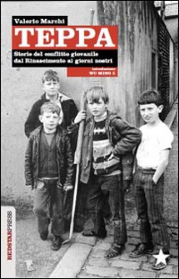 Teppa. Storie del conflitto giovanile dal Rinascimento ai giorni nostri - Valerio Marchi pdf epub