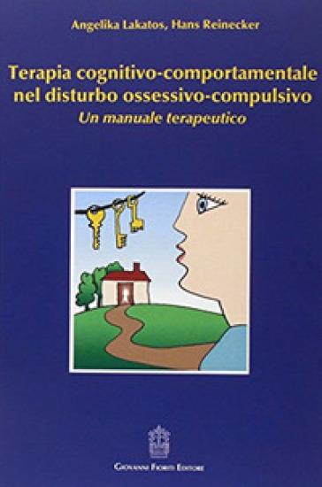 Terapia cognitivo-comportamentale nel disturbo ossessivo-compulsivo. Un manuale terapeutico - Angelika Lakatos |
