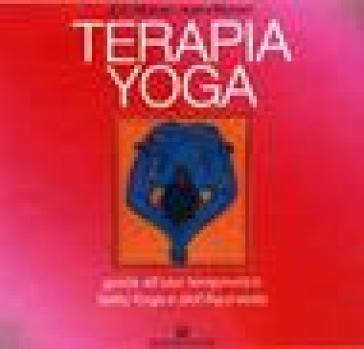 Terapia Yoga. Guida all'uso terapeutico dello Yoga e dell'Ayurveda - Indra Mohan | Rochesterscifianimecon.com