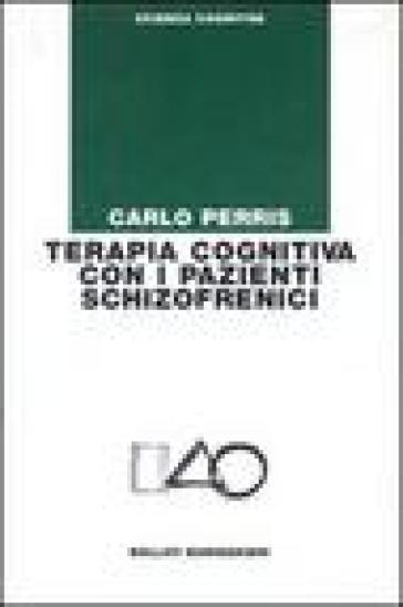 Terapia cognitiva con i pazienti schizofrenici - Carlo Perris | Rochesterscifianimecon.com